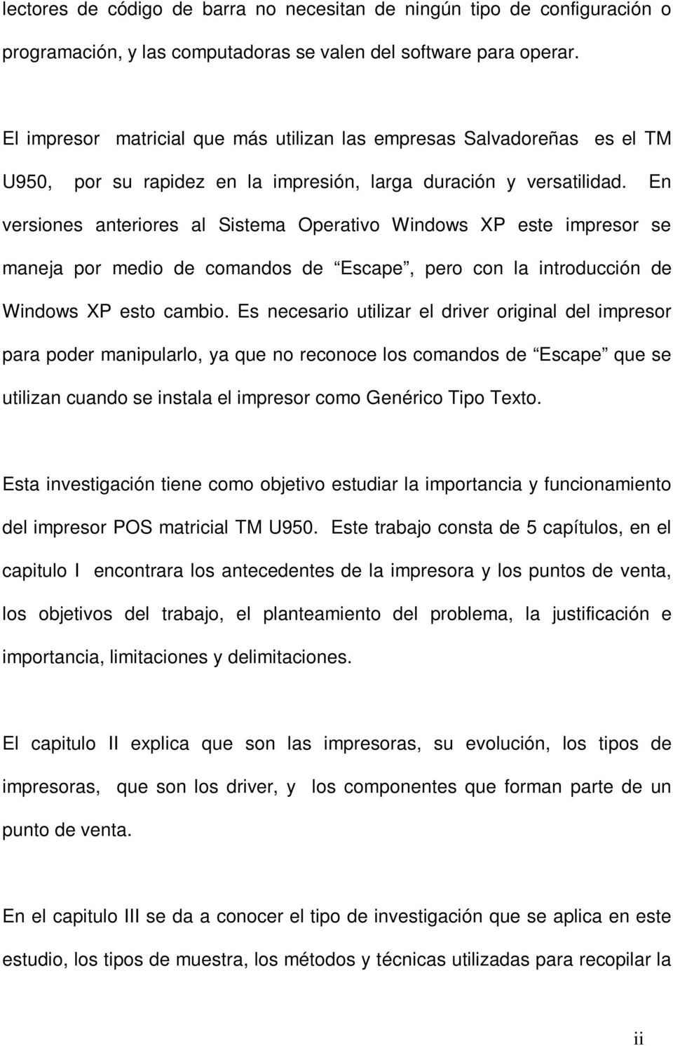 En versiones anteriores al Sistema Operativo Windows XP este impresor se maneja por medio de comandos de Escape, pero con la introducción de Windows XP esto cambio.