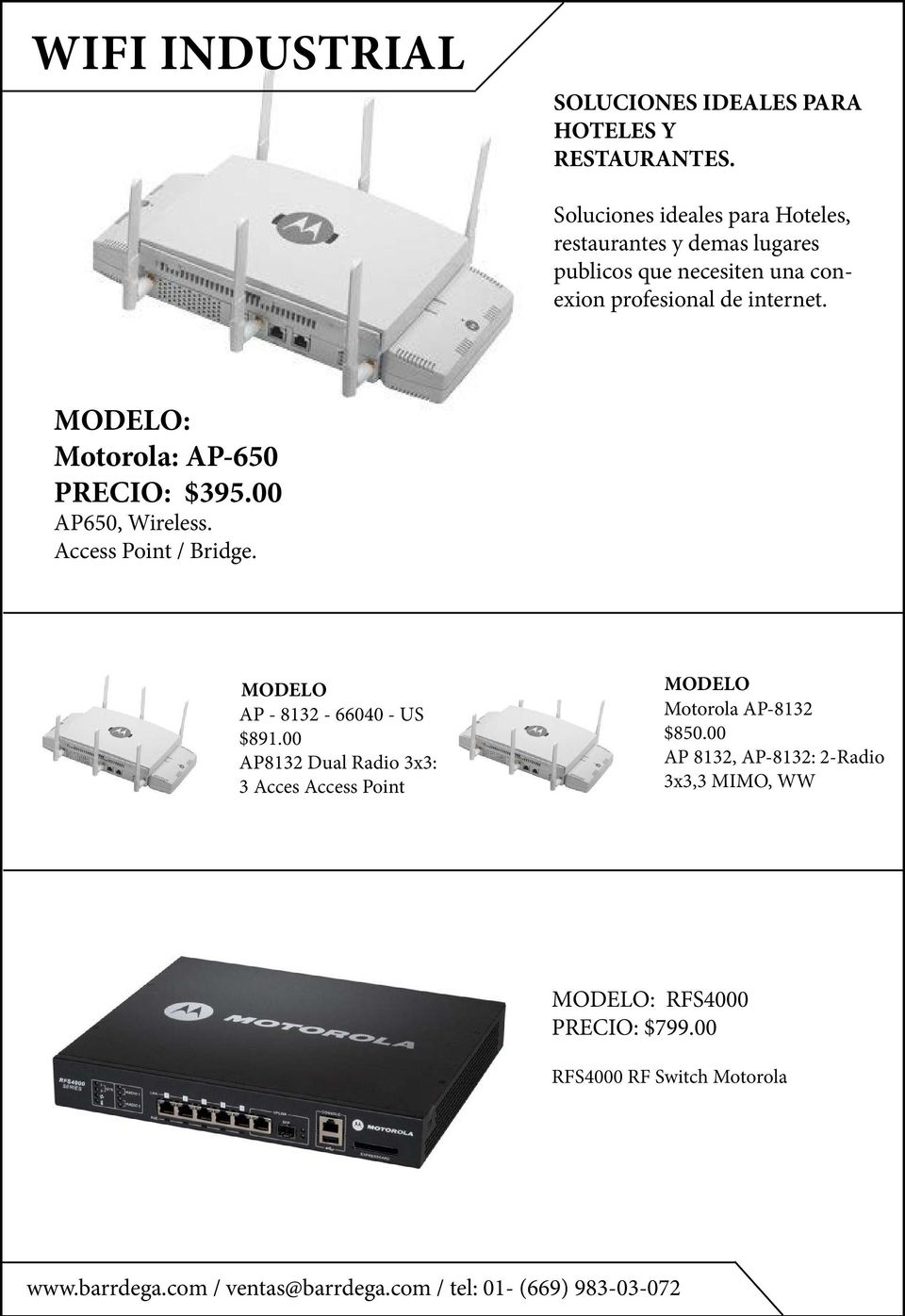 internet. MODELO: Motorola: AP-650 PRECIO: $395.00 AP650, Wireless. Access Point / Bridge.