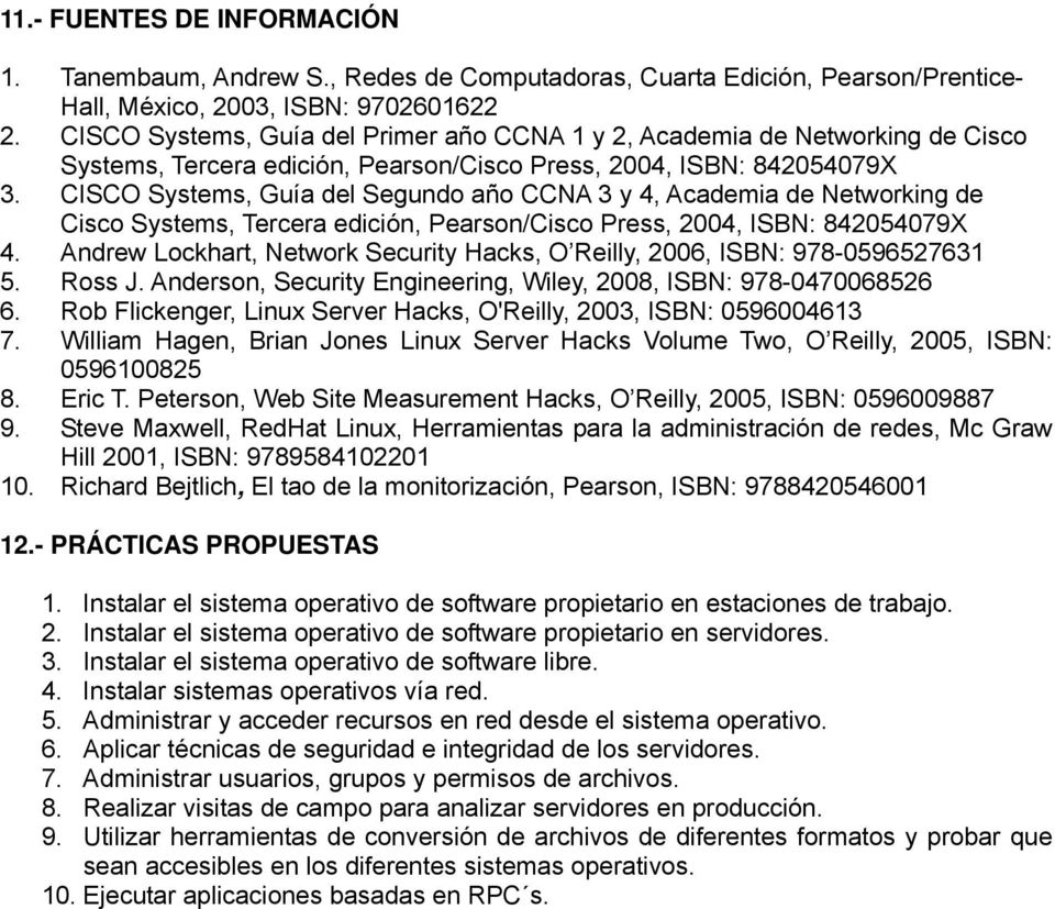 CISCO Systems, Guía del Segundo año CCNA 3 y 4, Academia de Networking de Cisco Systems, Tercera edición, Pearson/Cisco Press, 2004, ISBN: 842054079X 4.