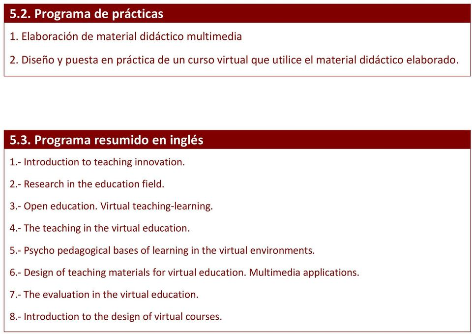 Introduction to teaching innovation. 2. Research in the education field. 3. Open education. Virtual teaching learning. 4.