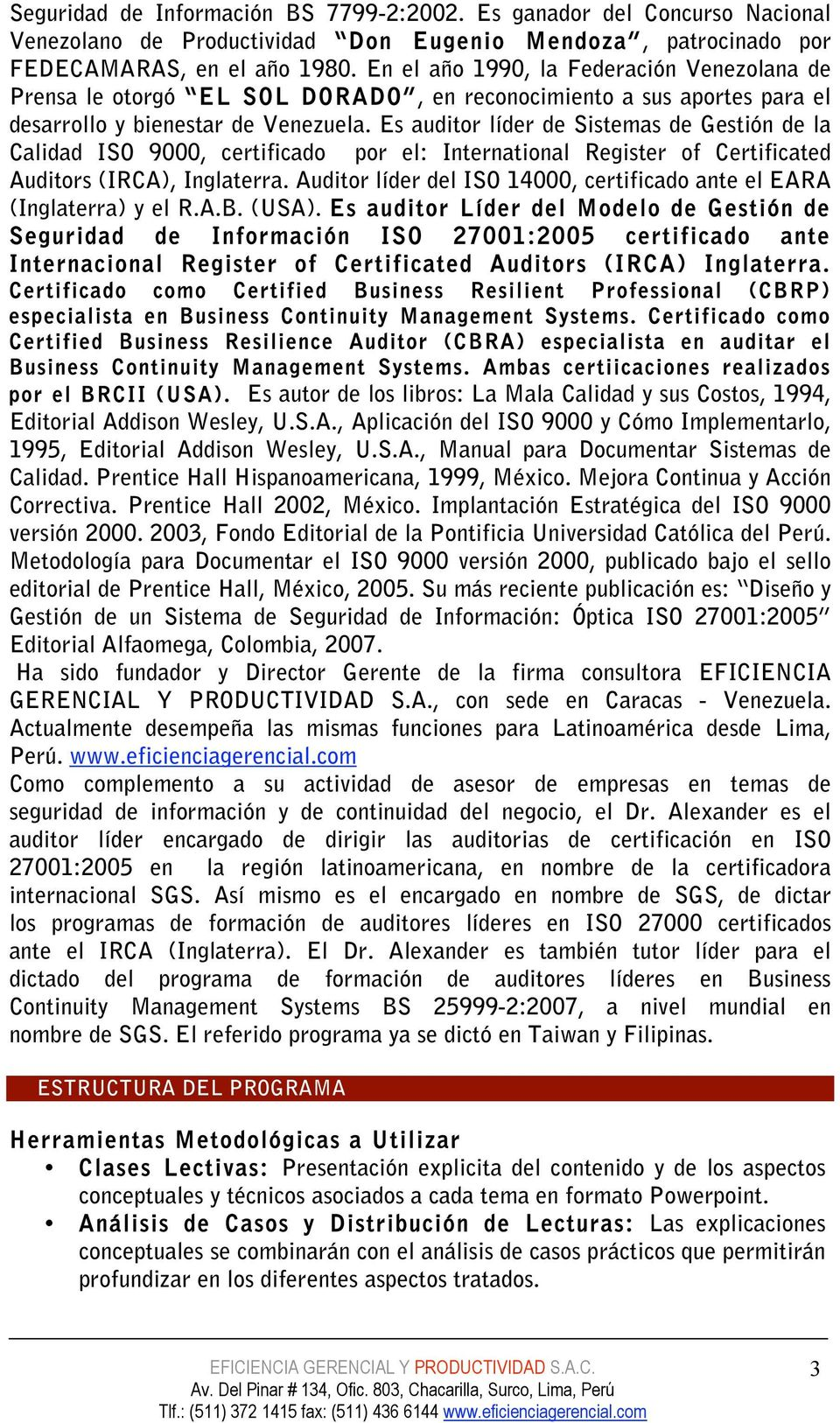 Es auditor líder de Sistemas de Gestión de la Calidad ISO 9000, certificado por el: International Register of Certificated Auditors (IRCA), Inglaterra.