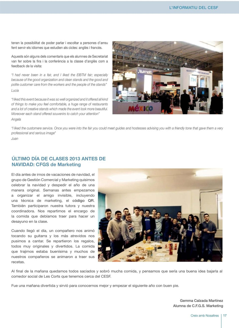 EIBTM fair; especially because of the good organization and clean stands and the good and polite customer care from the workers and the people of the stands Lucia I liked this event because it was so