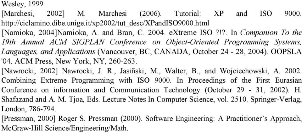 ACM Press, New York, NY, 260-263. [Nawrocki, 2002] Nawrocki, J. R., Jasiñski, M., Walter, B., and Wojciechowski, A. 2002. Combining Extreme Programming with ISO 9000.