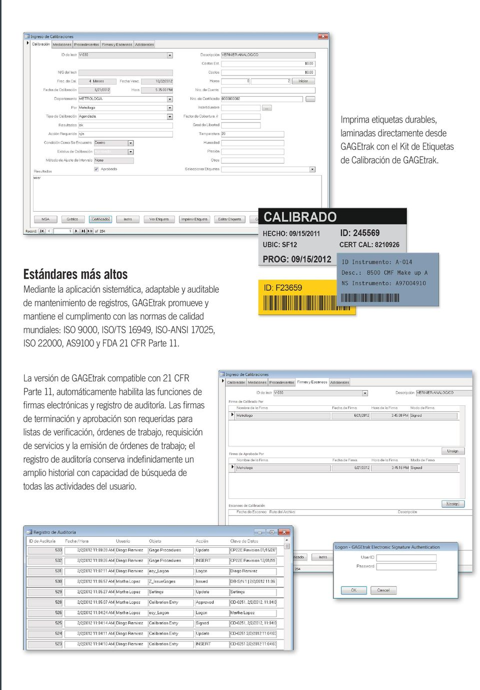 9000, ISO/TS 16949, ISO-ANSI 17025, ISO 22000, AS9100 y FDA 21 CFR Parte 11.