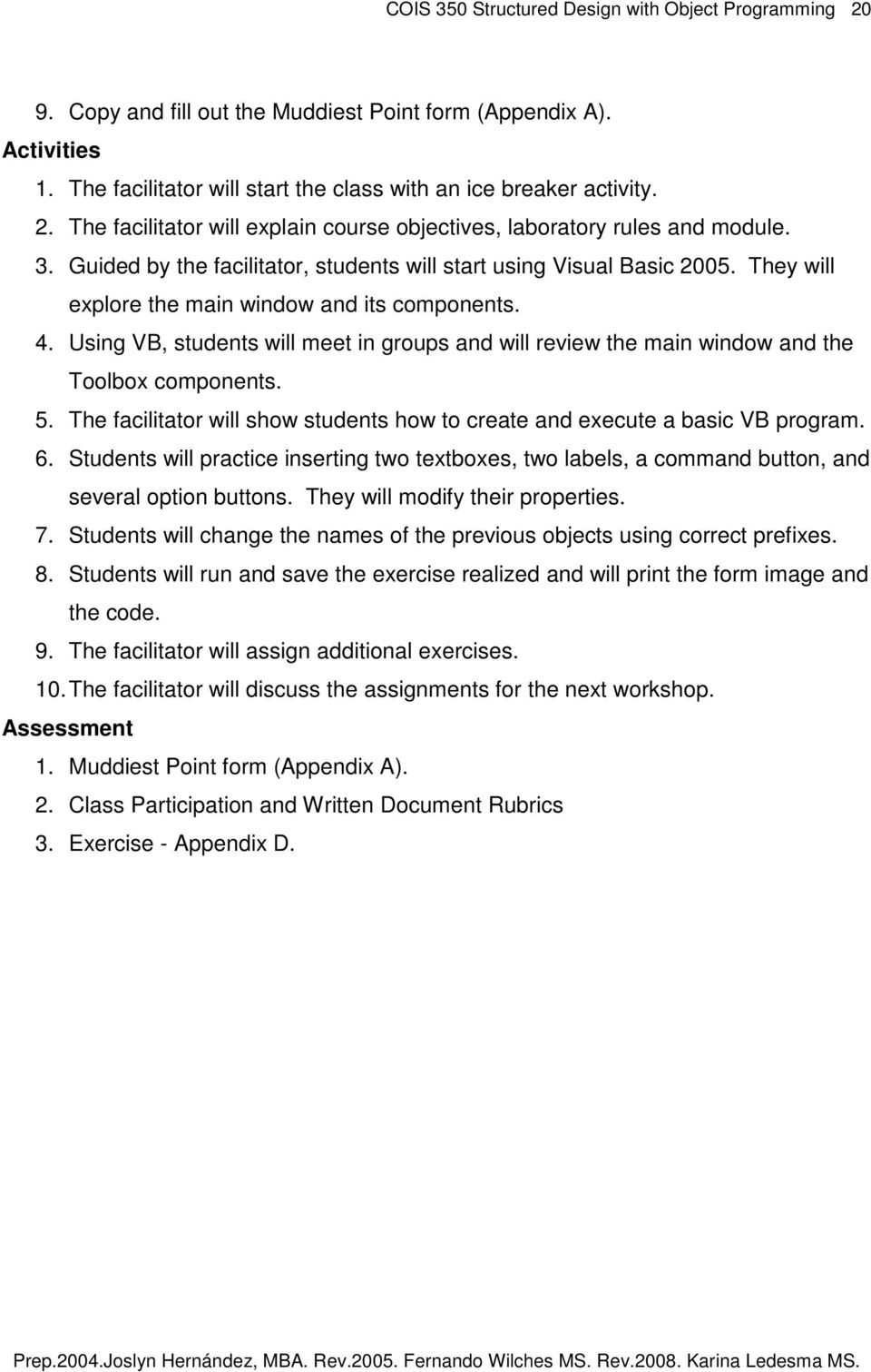 Using VB, students will meet in groups and will review the main window and the Toolbox components. 5. The facilitator will show students how to create and execute a basic VB program. 6.