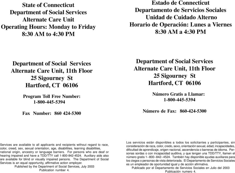 1-800-445-5394 Fax Number: 860 424-5300 Department of Social Services Alternate Care Unit, 11th Floor 25 Sigourney St Hartford, CT 06106 Número Gratis a Llamar: 1-800-445-5394 Número de Fax: