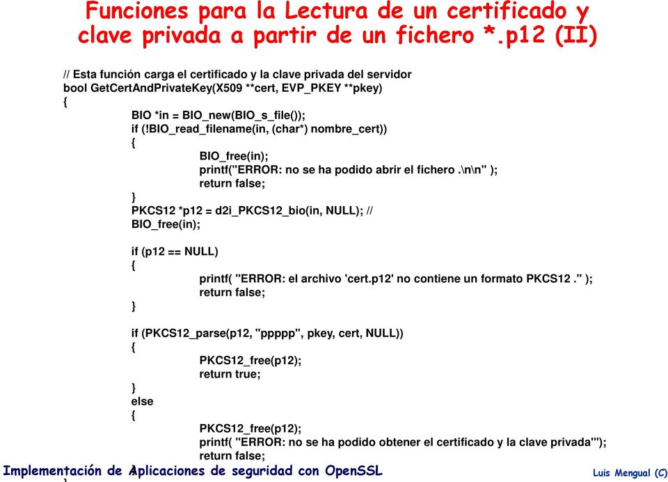 "BIO_read_filename(in, (char*) nombre_cert)) BIO_free(in); printf(""error: no se ha podido abrir el fichero."