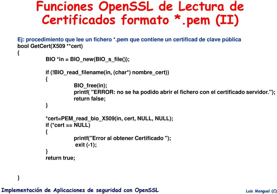 "BIO_read_filename(in, (char*) nombre_cert)) BIO_free(in); printf( ""ERROR: no se ha podido abrir el fichero con el certificado"