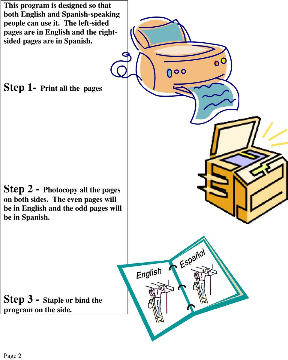 Step 1- Print all the pages Step 2 - Photocopy all the pages on both sides.