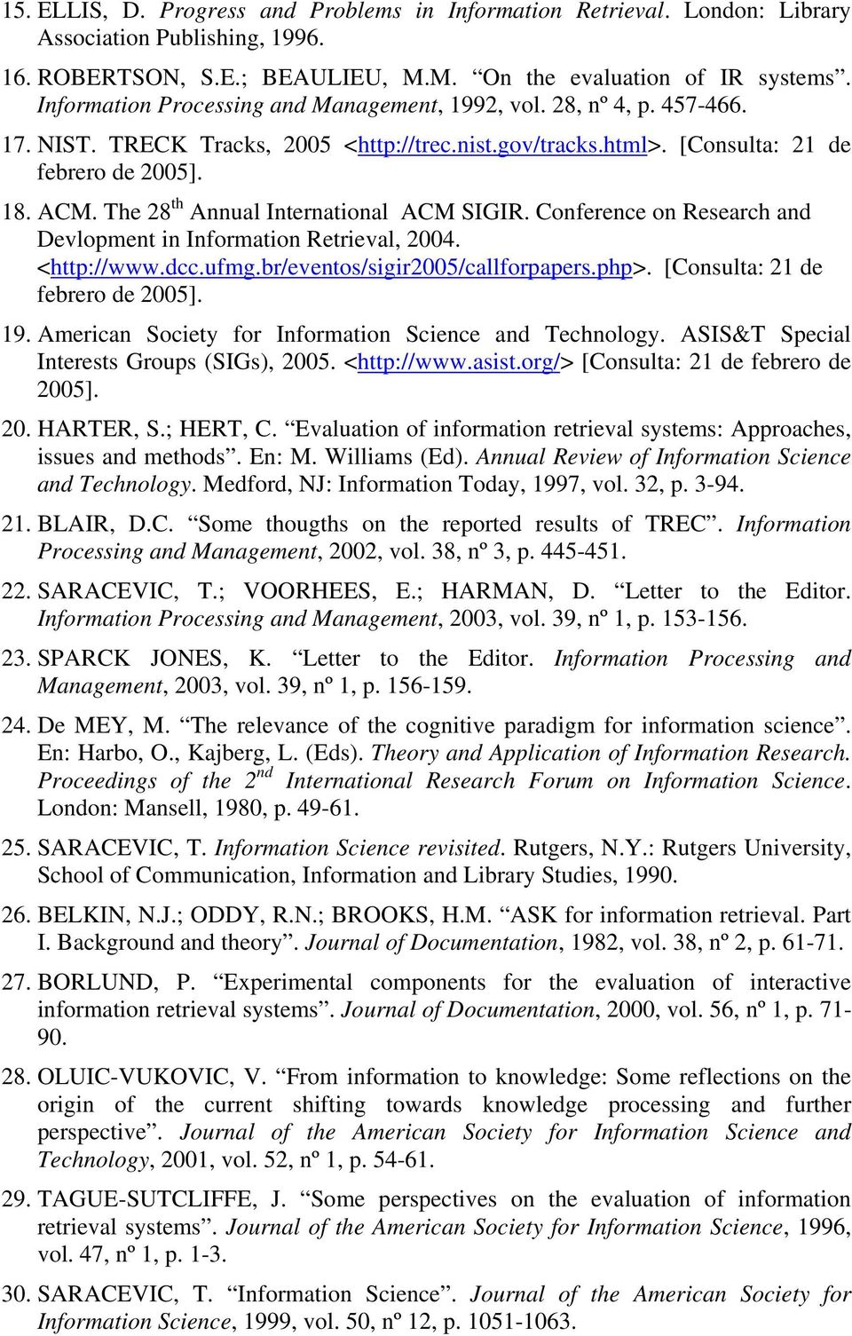 The 28 th Annual International ACM SIGIR. Conference on Research and Devlopment in Information Retrieval, 2004. <http://www.dcc.ufmg.br/eventos/sigir2005/callforpapers.php>.