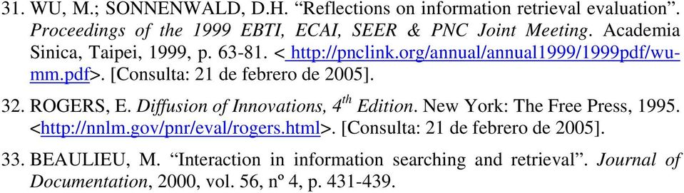 ROGERS, E. Diffusion of Innovations, 4 th Edition. New York: The Free Press, 1995. <http://nnlm.gov/pnr/eval/rogers.html>.
