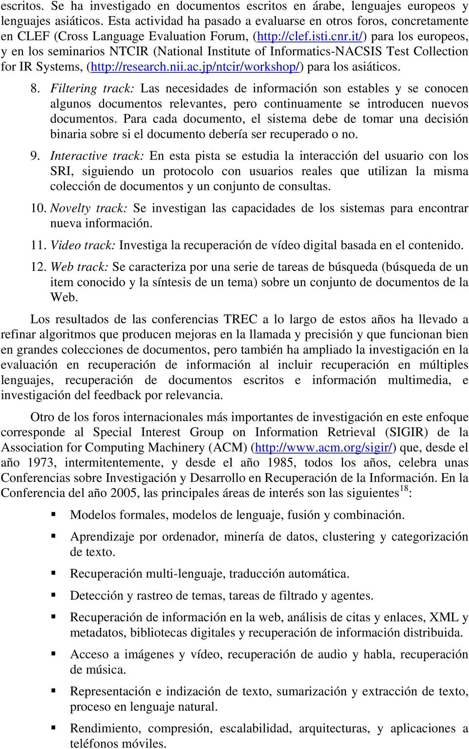 it/) para los europeos, y en los seminarios NTCIR (National Institute of Informatics-NACSIS Test Collection for IR Systems, (http://research.nii.ac.jp/ntcir/workshop/) para los asiáticos. 8.