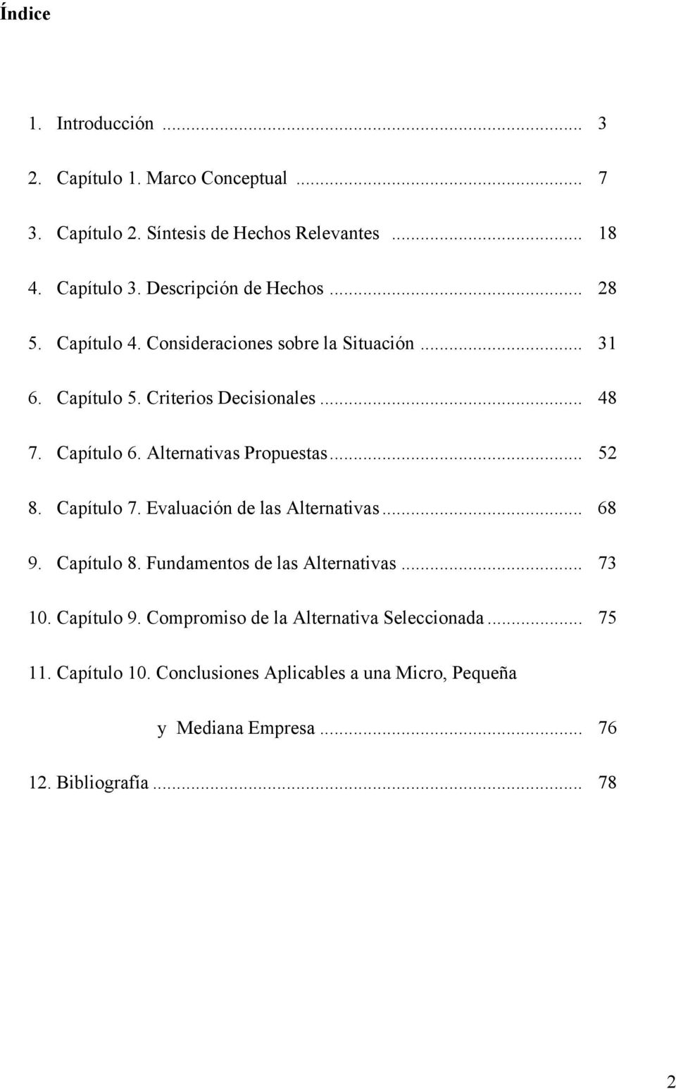 Alternativas Propuestas... 52 8. Capítulo 7. Evaluación de las Alternativas... 68 9. Capítulo 8. Fundamentos de las Alternativas... 73 10.