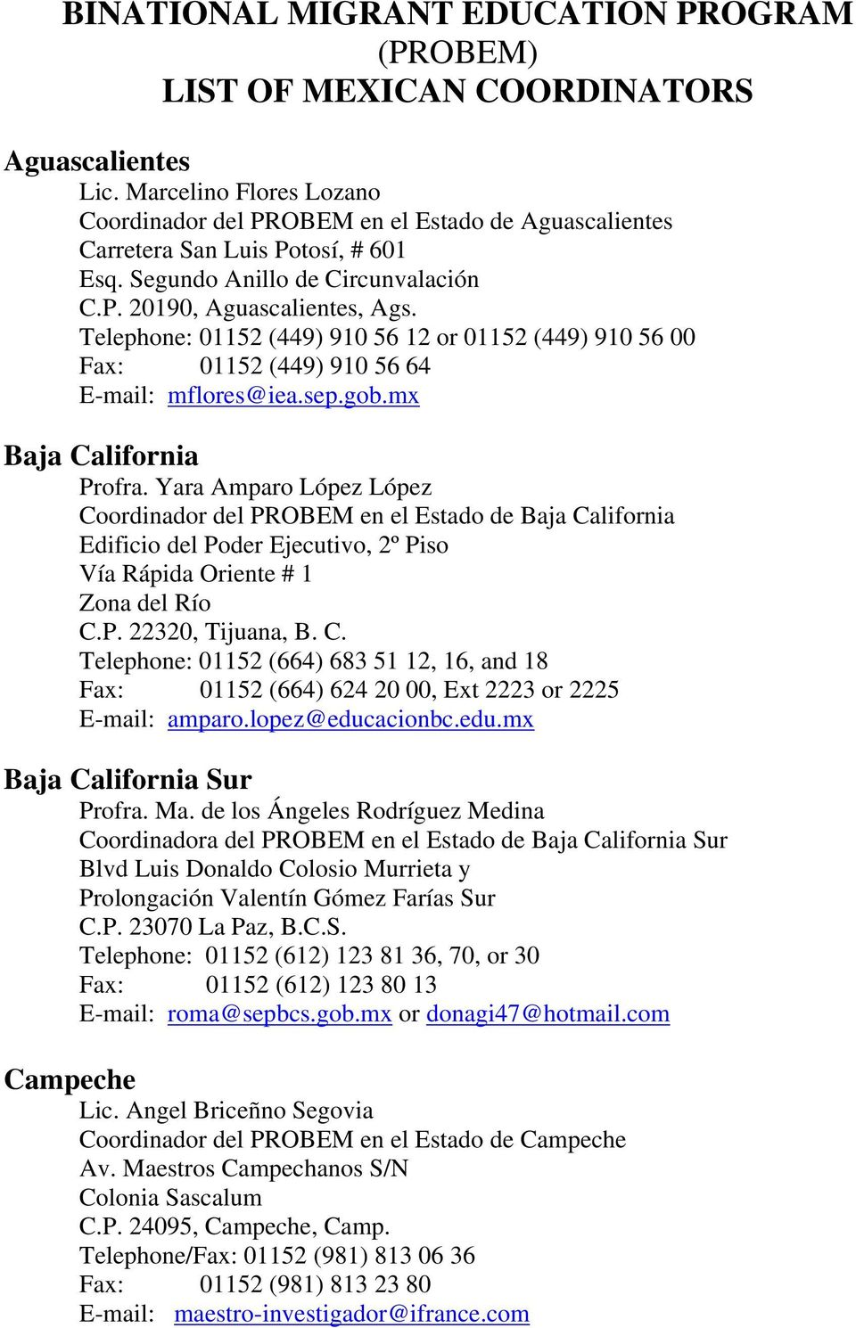 Telephone: 01152 (449) 910 56 12 or 01152 (449) 910 56 00 Fax: 01152 (449) 910 56 64 E-mail: mflores@iea.sep.gob.mx Baja California Profra.