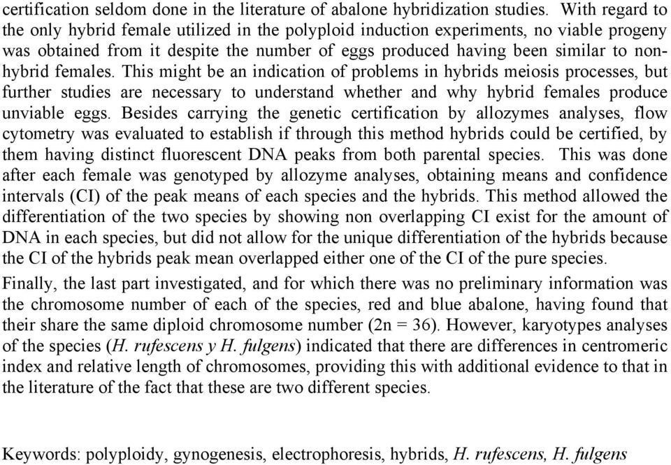 females. This might be an indication of problems in hybrids meiosis processes, but further studies are necessary to understand whether and why hybrid females produce unviable eggs.