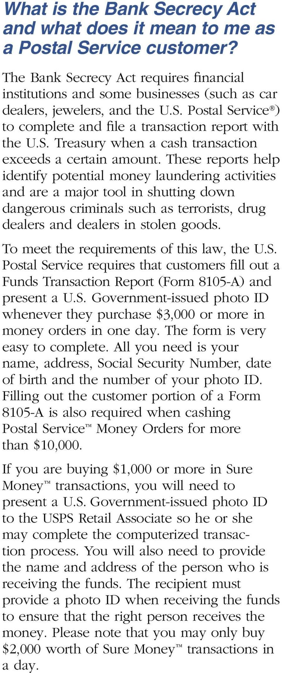 These reports help identify potential money laundering activities and are a major tool in shutting down dangerous criminals such as terrorists, drug dealers and dealers in stolen goods.