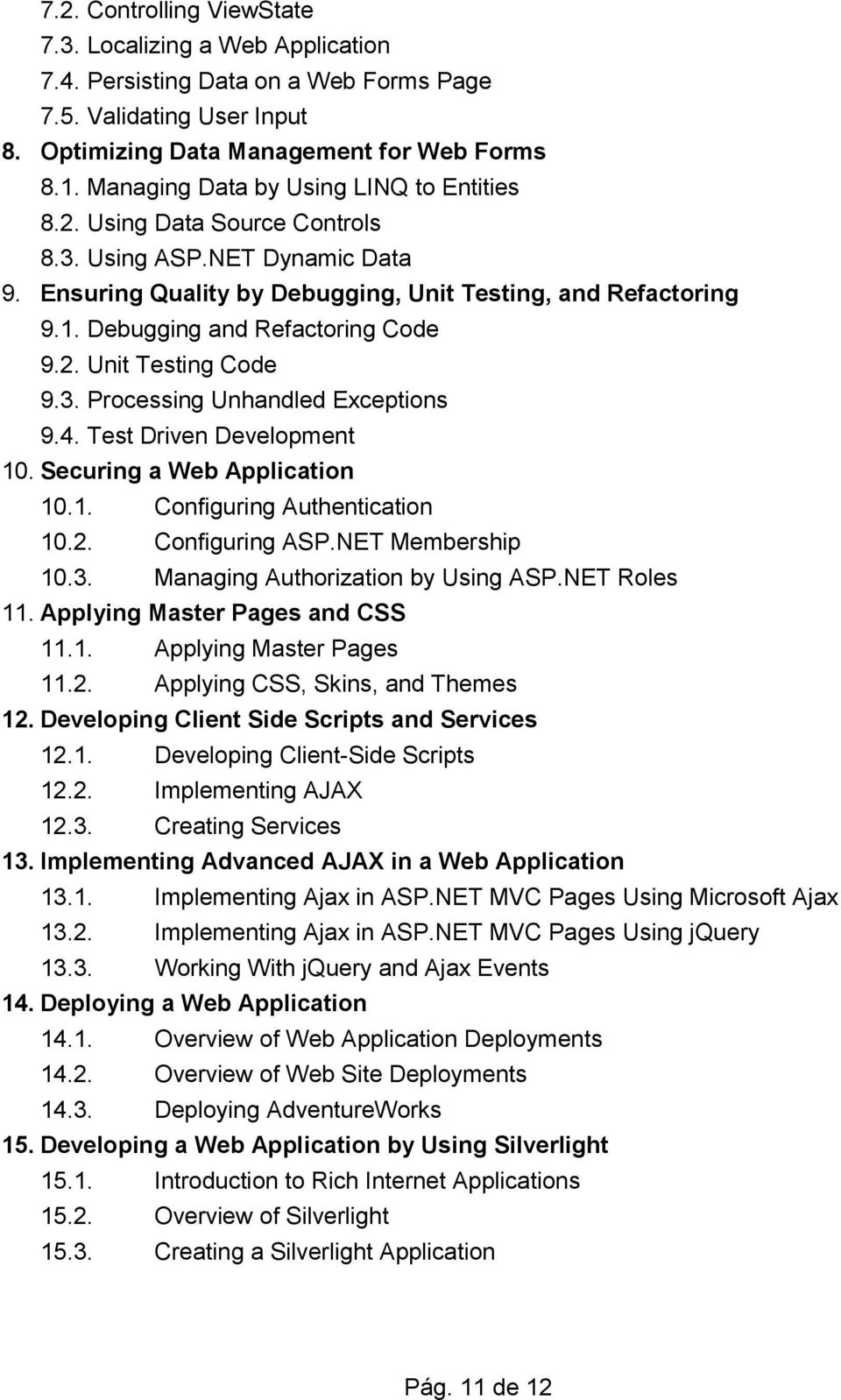 Debugging and Refactoring Code 9.2. Unit Testing Code 9.3. Processing Unhandled Exceptions 9.4. Test Driven Development 10. Securing a Web Application 10.1. Configuring Authentication 10.2. Configuring ASP.