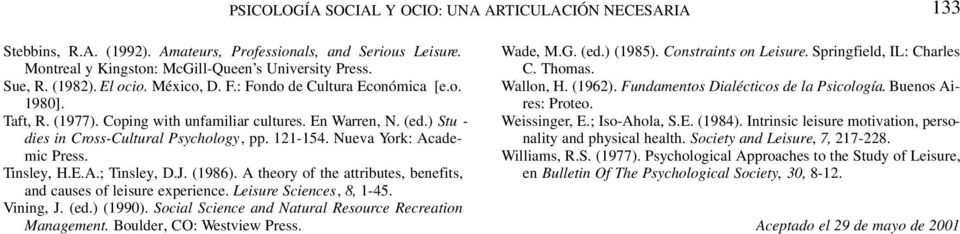 Nueva York: Academic Press. Tinsley, H.E.A.; Tinsley, D.J. (1986). A theory of the attributes, benefits, and causes of leisure experience. Leisure Sciences, 8, 1-45. Vining, J. (ed.) (1990).