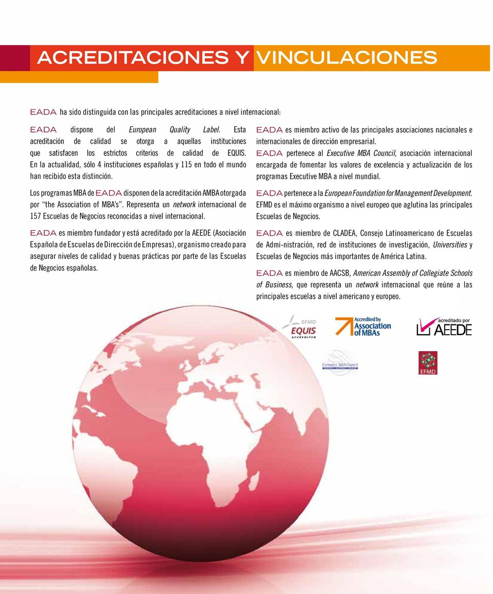 En la actualidad, sólo 4 instituciones españolas y 115 en todo el mundo han recibido esta distinción. Los programas MBA de EADA disponen de la acreditación AMBA otorgada por the Association of MBA s.