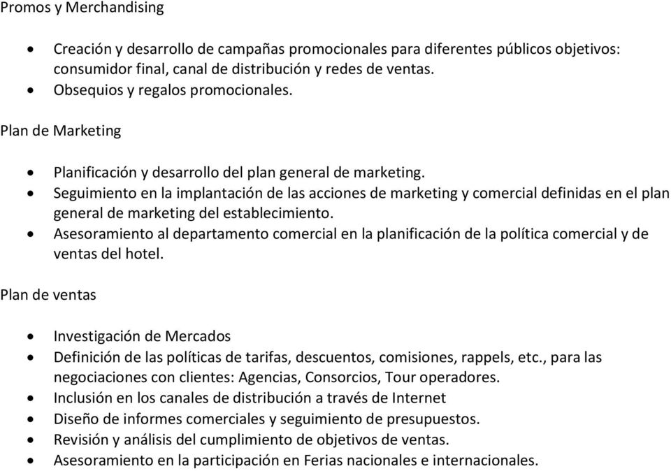 Seguimiento en la implantación de las acciones de marketing y comercial definidas en el plan general de marketing del establecimiento.