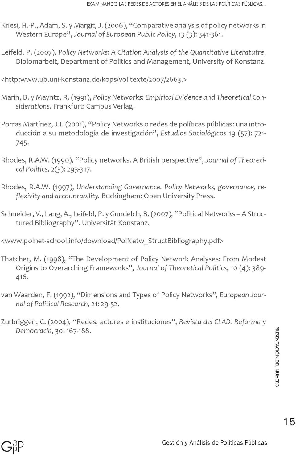 (2007), Policy Networks: A Citation Analysis of the Quantitative Literatutre, Diplomarbeit, Department of Politics and Management, University of Konstanz. <http:www.ub.uni-konstanz.
