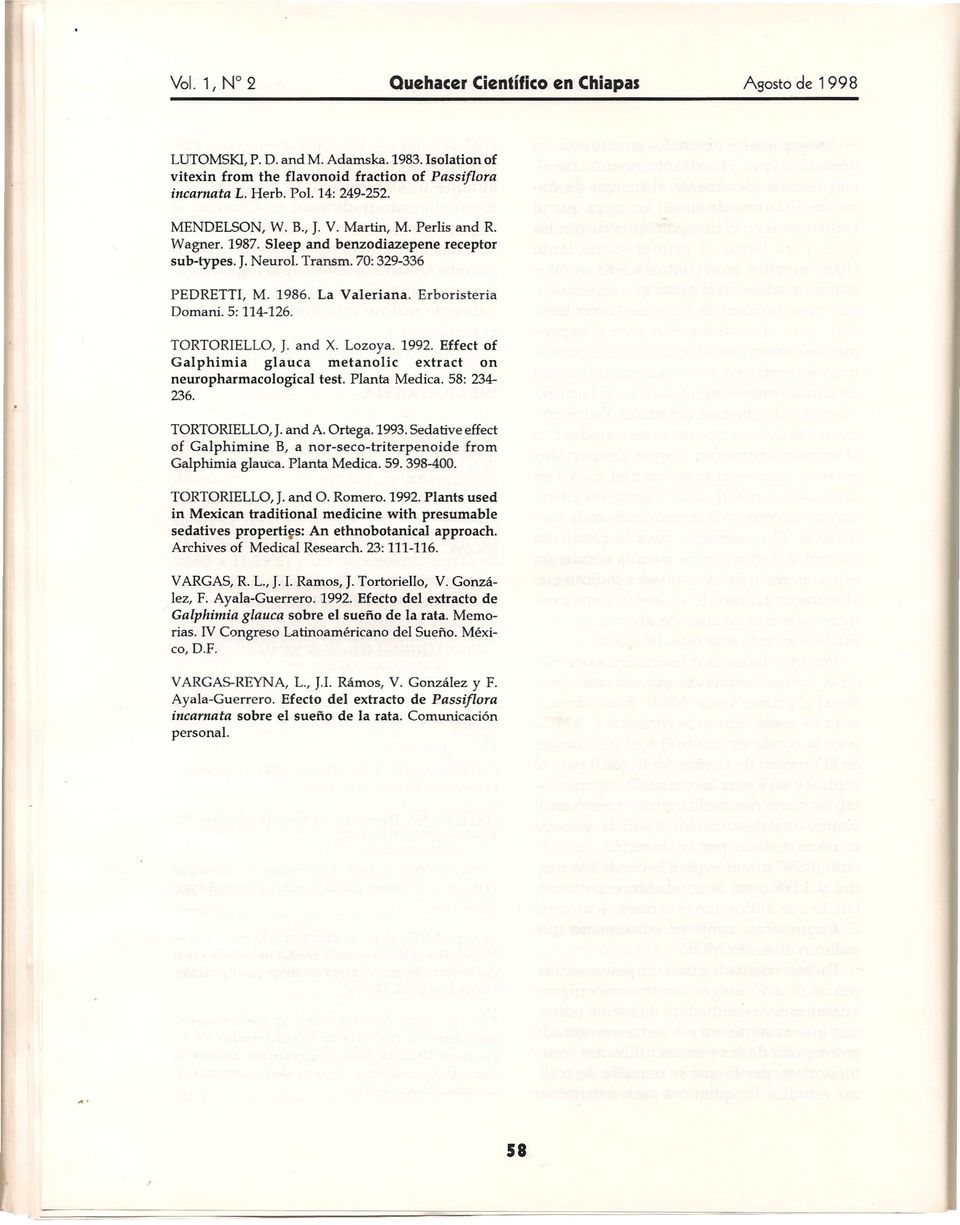 Erboristeria TORTORIELLO, J. and X. Lozoya. 1992. Effect of Galphimia glauca metanolic extract on neuropharmacological test. Planta Medica. 58: 234-236. TORTORIELLO,J. and A. Ortega. 1993.