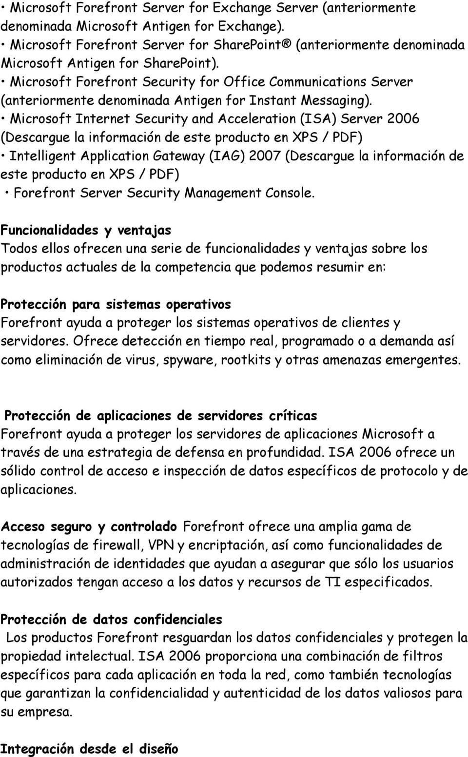 Microsoft Forefront Security for Office Communications Server (anteriormente denominada Antigen for Instant Messaging).