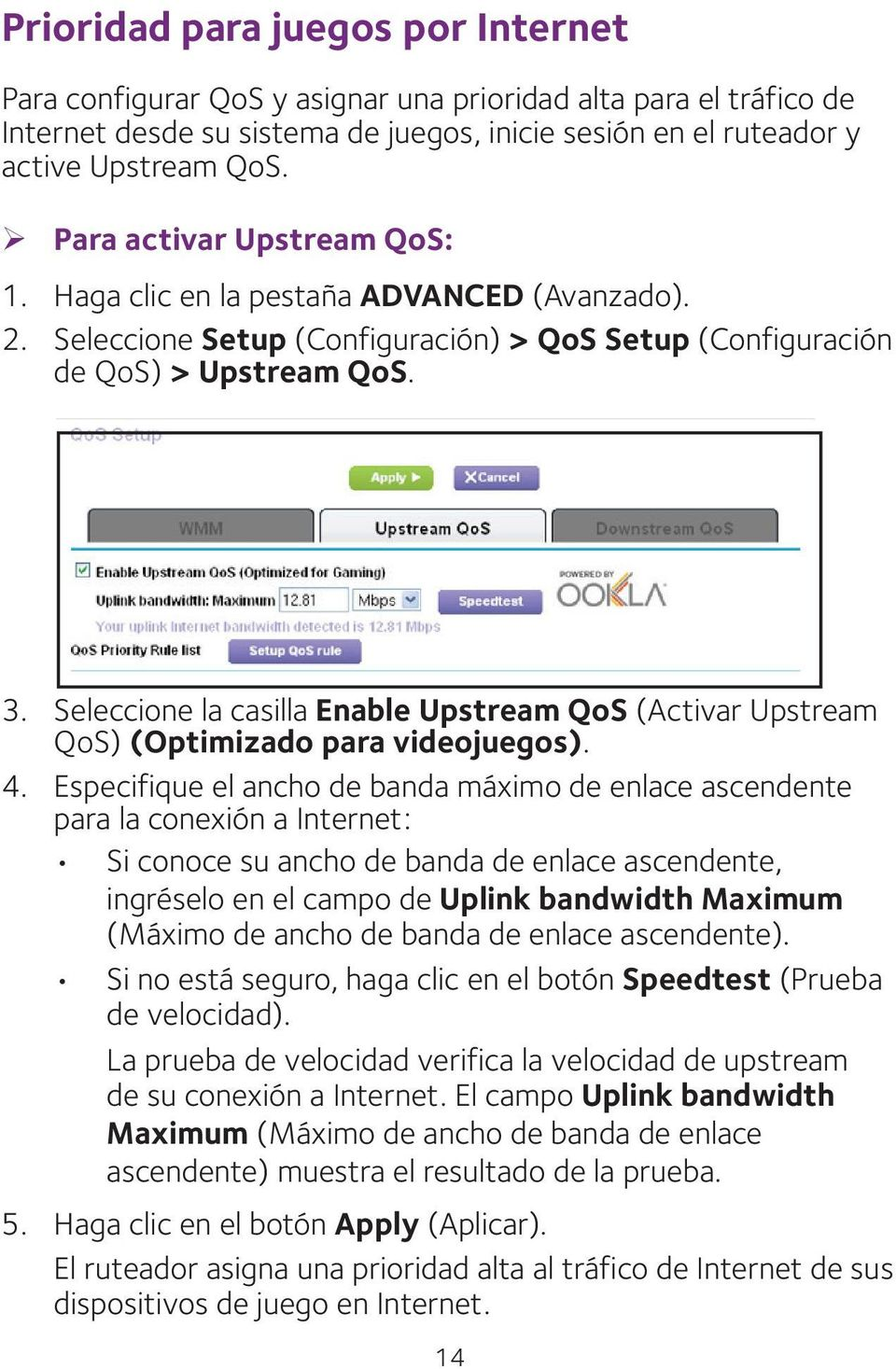Seleccione la casilla Enable Upstream QoS (Activar Upstream QoS) (Optimizado para videojuegos). 4.