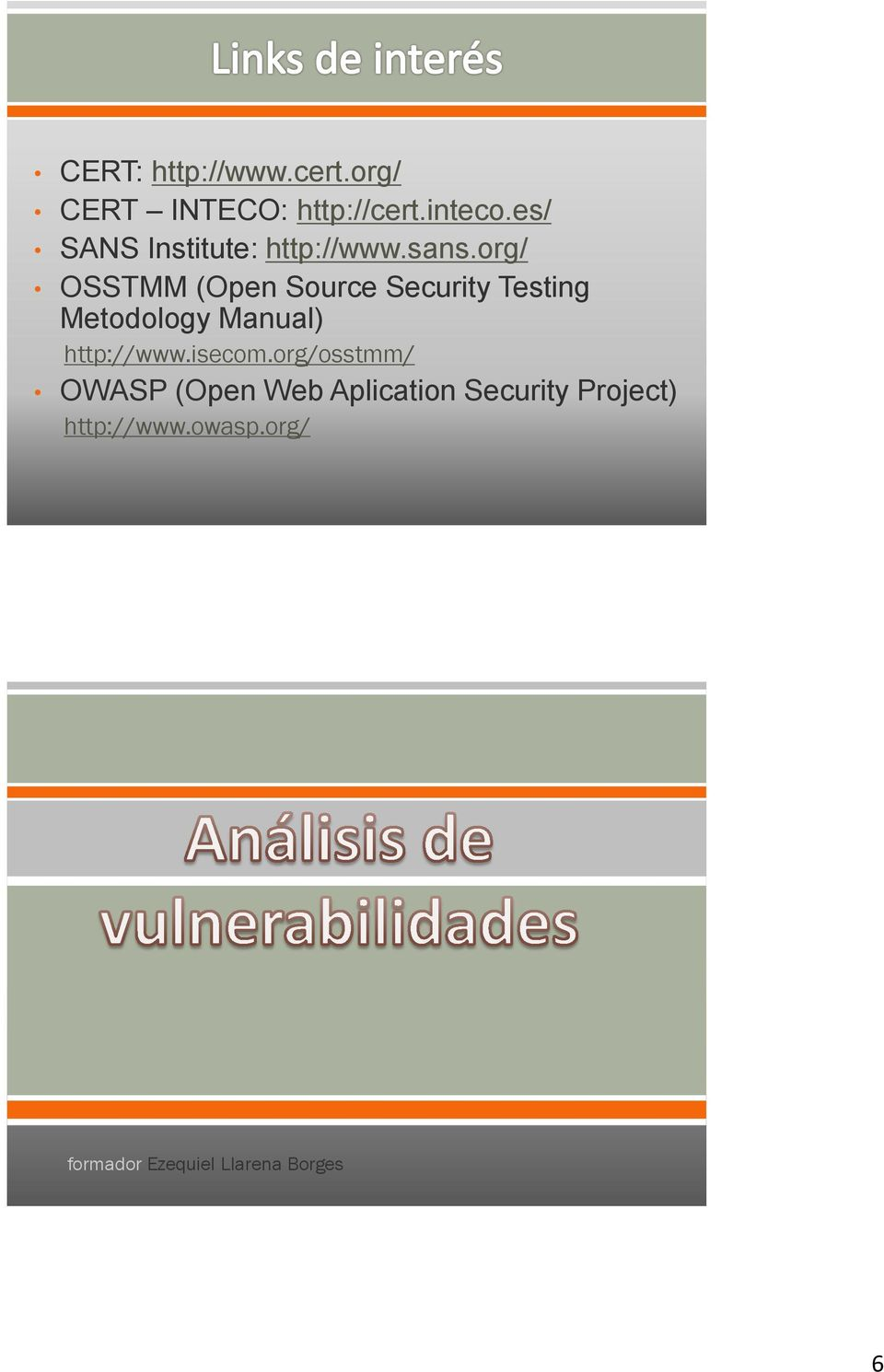org/ OSSTMM (Open Source Security Testing Metodology Manual) http://www.