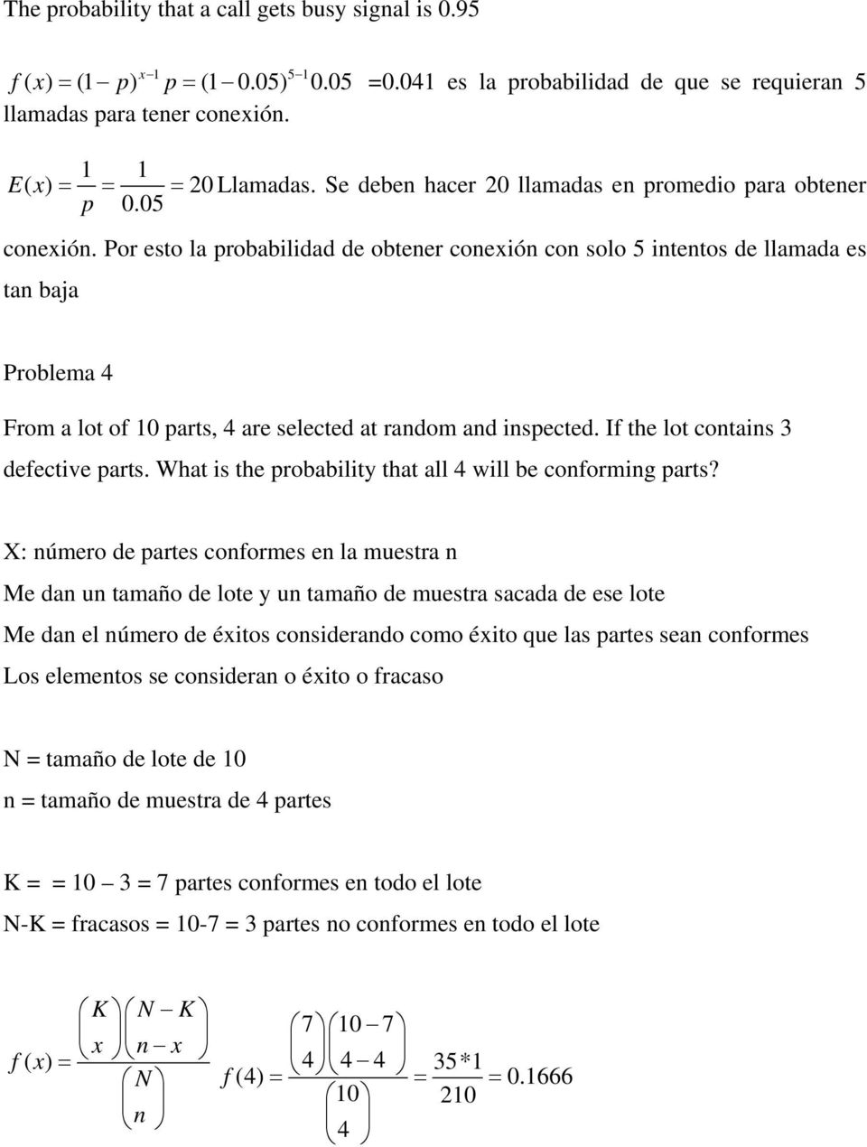 Por esto la probabilidad de obtener conexión con solo 5 intentos de llamada es tan baja Problema 4 From a lot of 10 parts, 4 are selected at random and inspected.