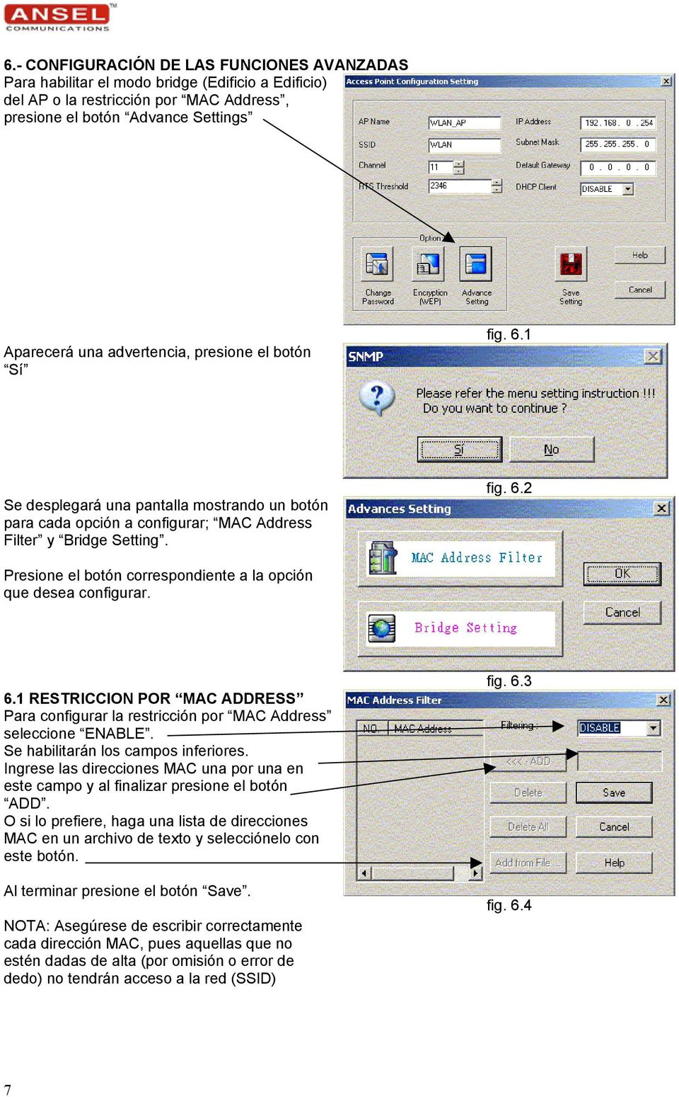 6.1 RESTRICCION POR MAC ADDRESS Para configurar la restricción por MAC Address seleccione ENABLE. Se habilitarán los campos inferiores.