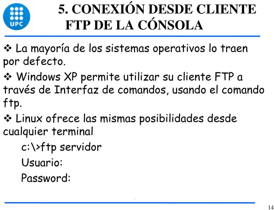 Windows XP permite utilizar su cliente FTP a través de Interfaz de comandos,