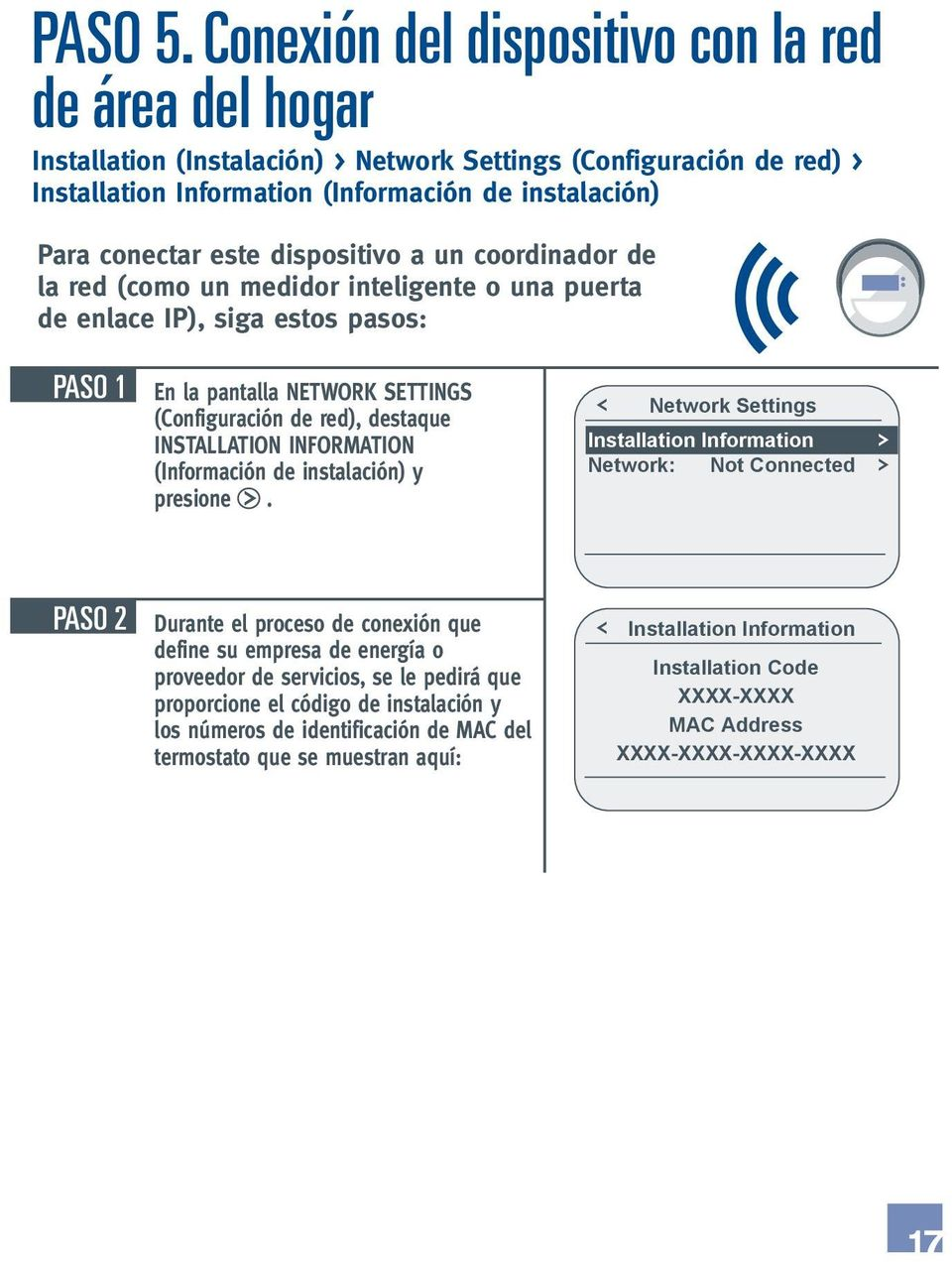 dispositivo a un coordinador de la red (como un medidor inteligente o una puerta de enlace IP), siga estos pasos: PASO 1 En la pantalla NETWORK SETTINGS (Configuración de red), destaque INSTALLATION
