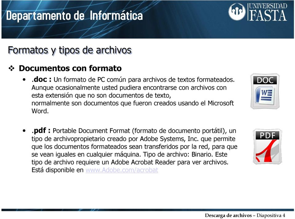 Word..pdf : Portable Document Format (formato de documento portátil), un tipo de archivopropietario creado por Adobe Systems, Inc.