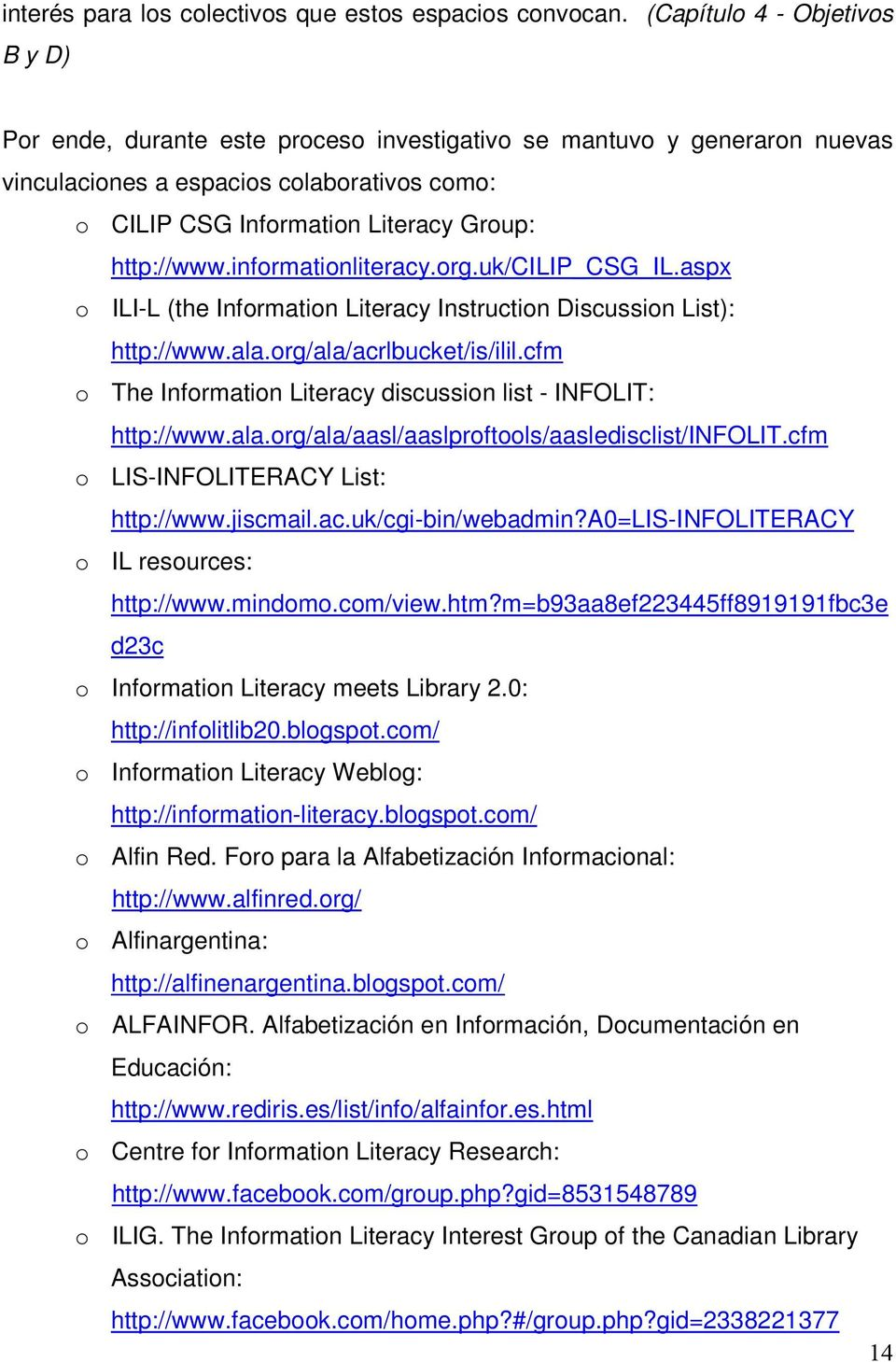 http://www.informationliteracy.org.uk/cilip_csg_il.aspx o ILI-L (the Information Literacy Instruction Discussion List): http://www.ala.org/ala/acrlbucket/is/ilil.