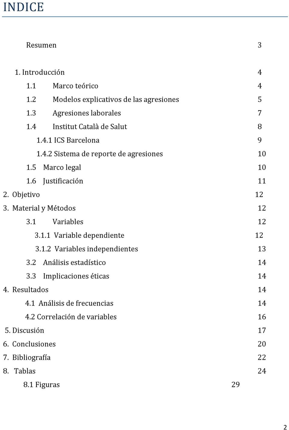 Material y Métodos 12 3.1 Variables 12 3.1.1 Variable dependiente 12 3.1.2 Variables independientes 13 3.2 Análisis estadístico 14 3.