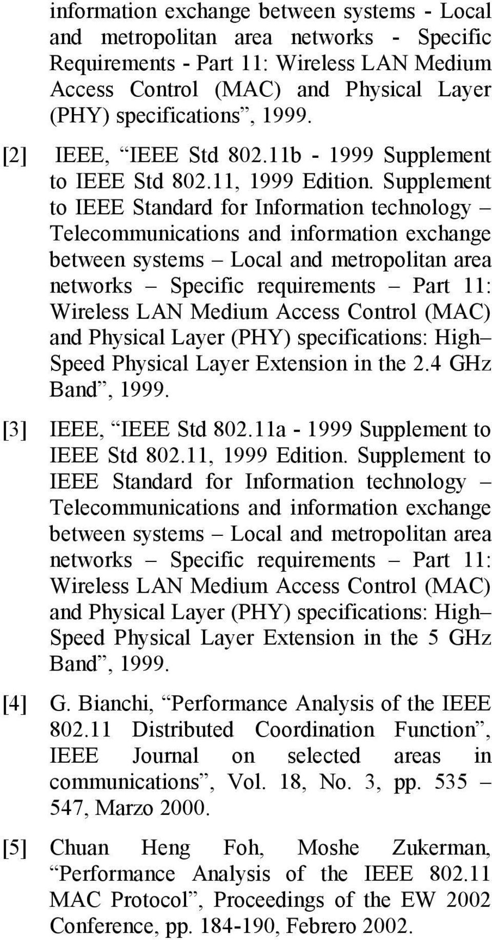 Supplement to IEEE Standard for Information technology Telecommunications and information exchange between systems Local and metropolitan area networks Specific requirements Part 11: Wireless LAN