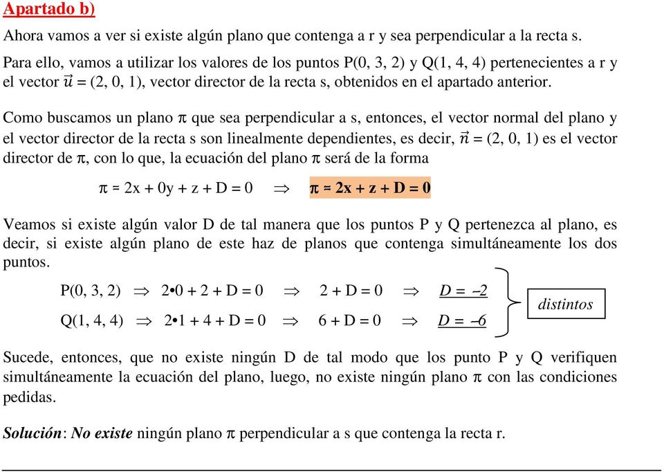 Como buscamos un plano π que sea perpendicular a s, entonces, el vector normal del plano y el vector director de la recta s son linealmente dependientes, es decir, (2, 0, 1) es el vector director de