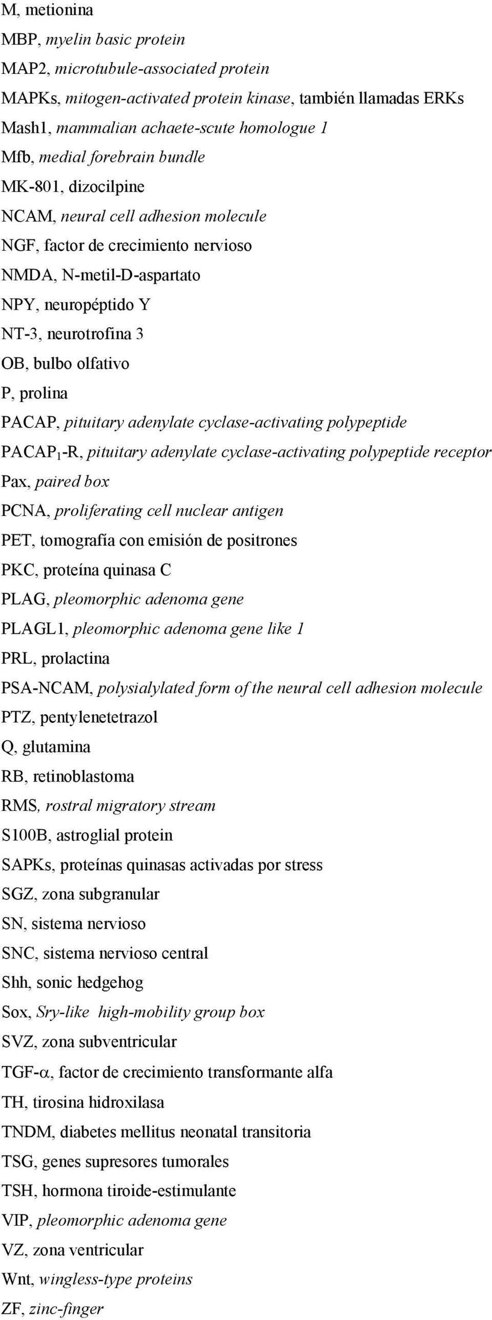 prolina PACAP, pituitary adenylate cyclase-activating polypeptide PACAP 1 -R, pituitary adenylate cyclase-activating polypeptide receptor Pax, paired box PCNA, proliferating cell nuclear antigen PET,