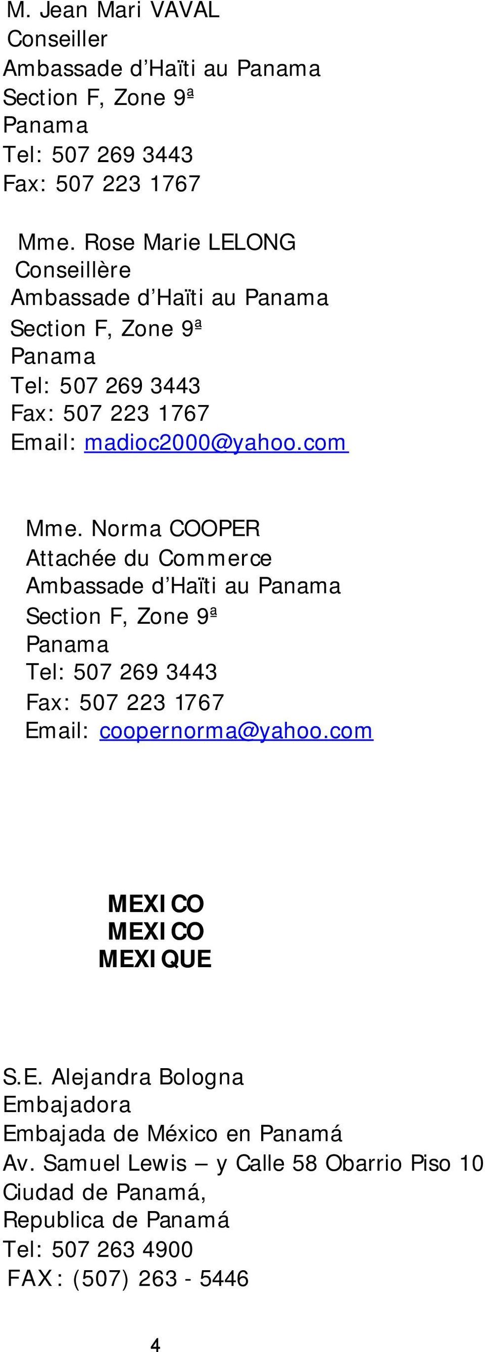 Norma COOPER Attachée du Commerce Ambassade d Haïti au Panama Section F, Zone 9ª Panama Tel: 507 269 3443 Fax: 507 223 1767 Email: coopernorma@yahoo.