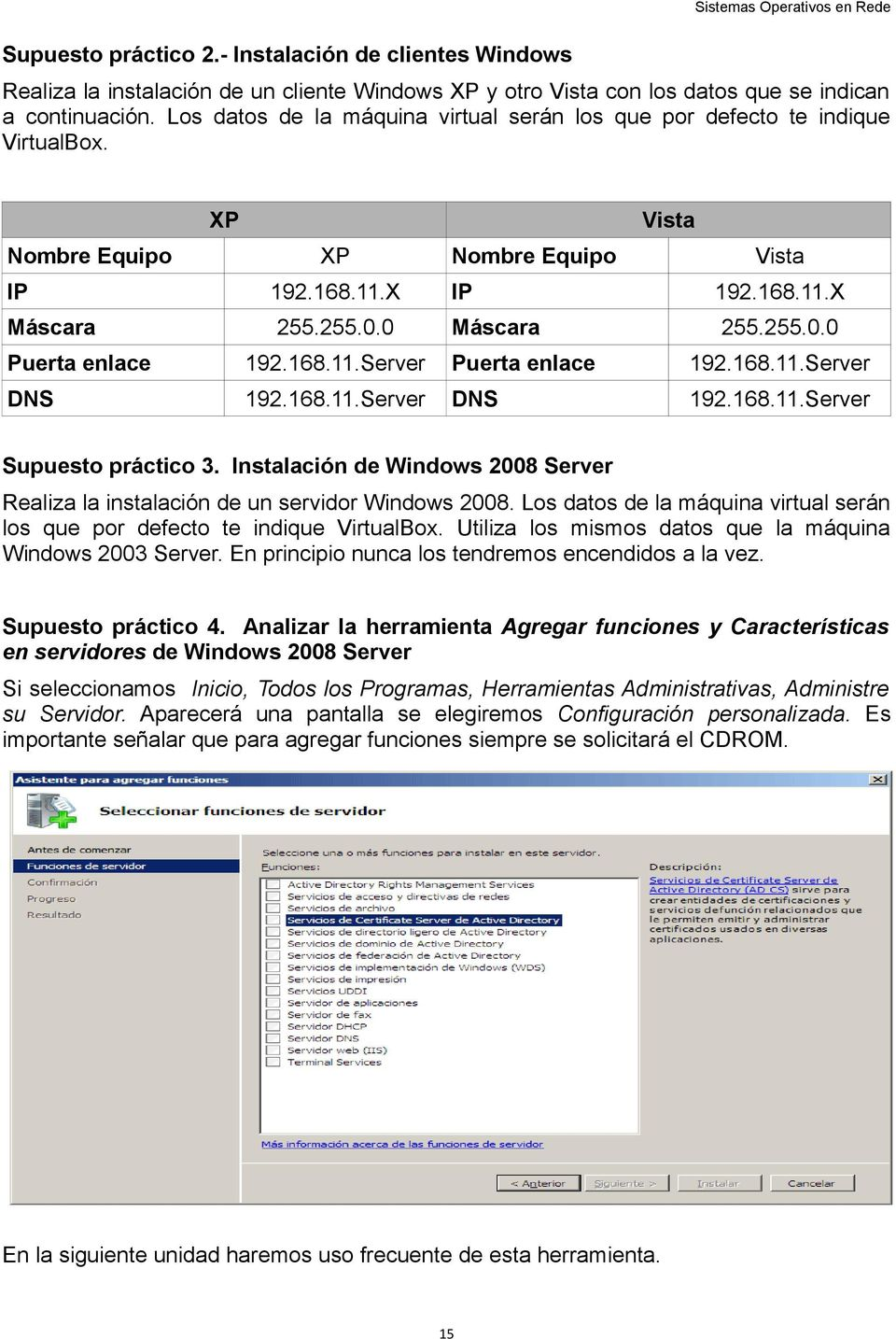 168.11.Server Puerta enlace 192.168.11.Server DNS 192.168.11.Server DNS 192.168.11.Server Supuesto práctico 3. Instalación de Windows 2008 Server Realiza la instalación de un servidor Windows 2008.