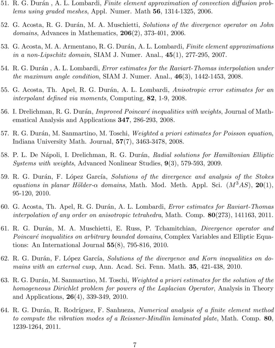 Numer. Anal., 46(3), 1442-1453, 2008. 55. G. Acosta, Th. Apel, R. G. Durán, A. L. Lombardi, Anisotropic error estimates for an interpolant defined via moments, Computing, 82, 1-9, 2008. 56. I.