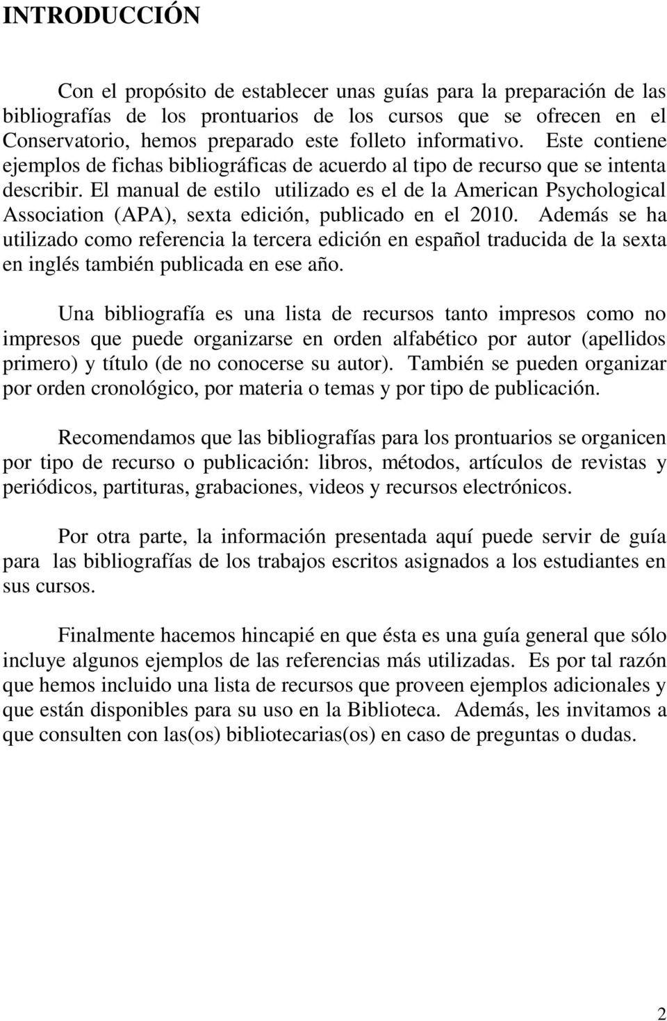 El manual de estilo utilizado es el de la American Psychological Association (APA), sexta edición, publicado en el 2010.