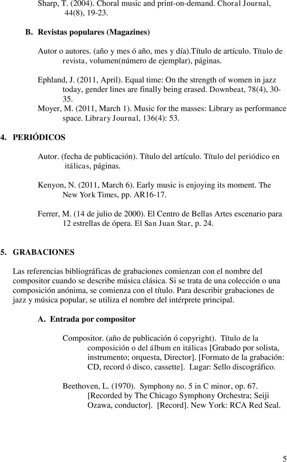 Moyer, M. (2011, March 1). Music for the masses: Library as performance space. Library Journal, 136(4): 53. Autor. (fecha de publicación). Título del artículo.