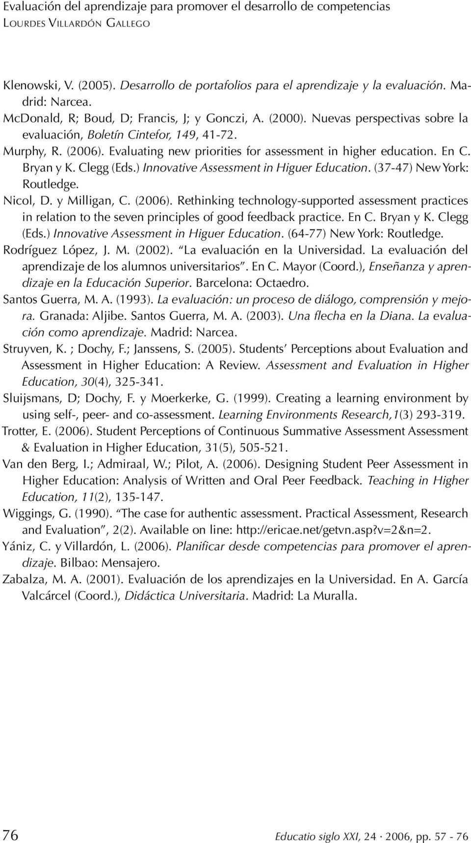 ) Innovative Assessment in Higuer Education. (37-47) New York: Routledge. Nicol, D. y Milligan, C. (2006).