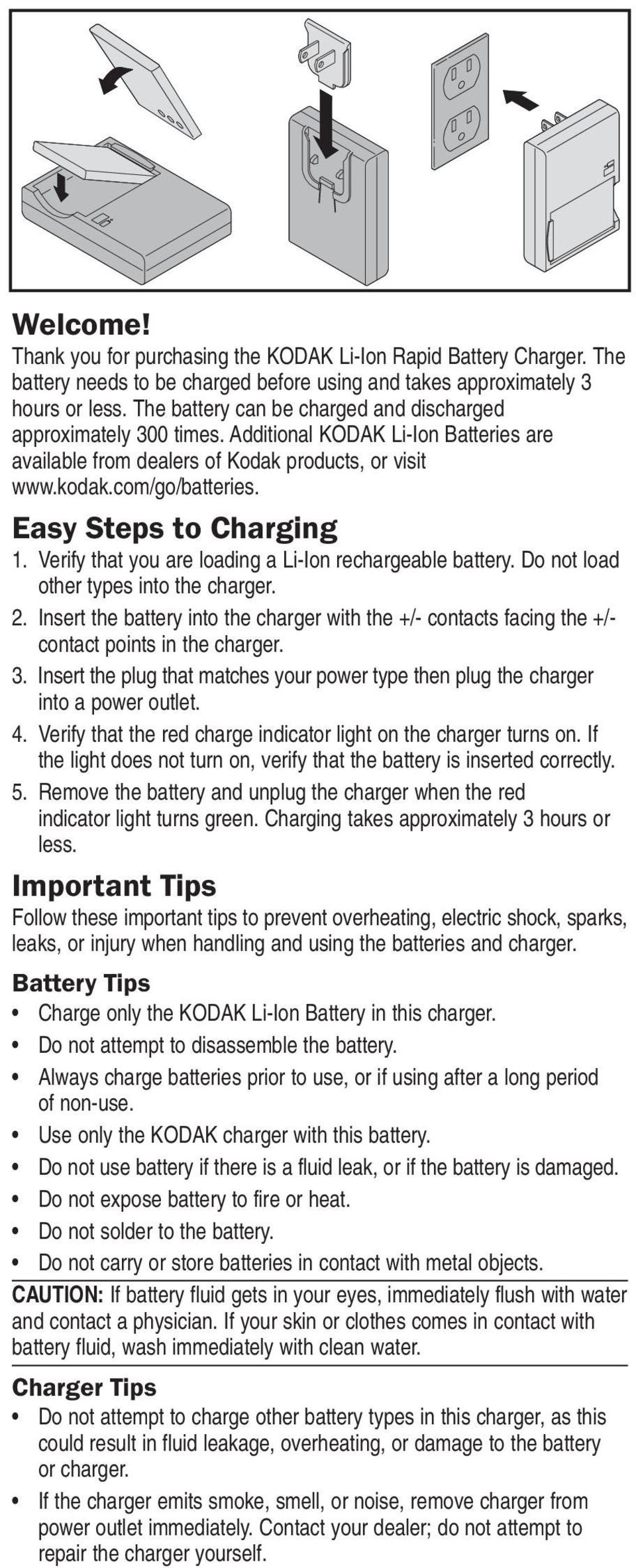 Easy Steps to Charging 1. Verify that you are loading a Li-Ion rechargeable battery. Do not load other types into the charger. 2.