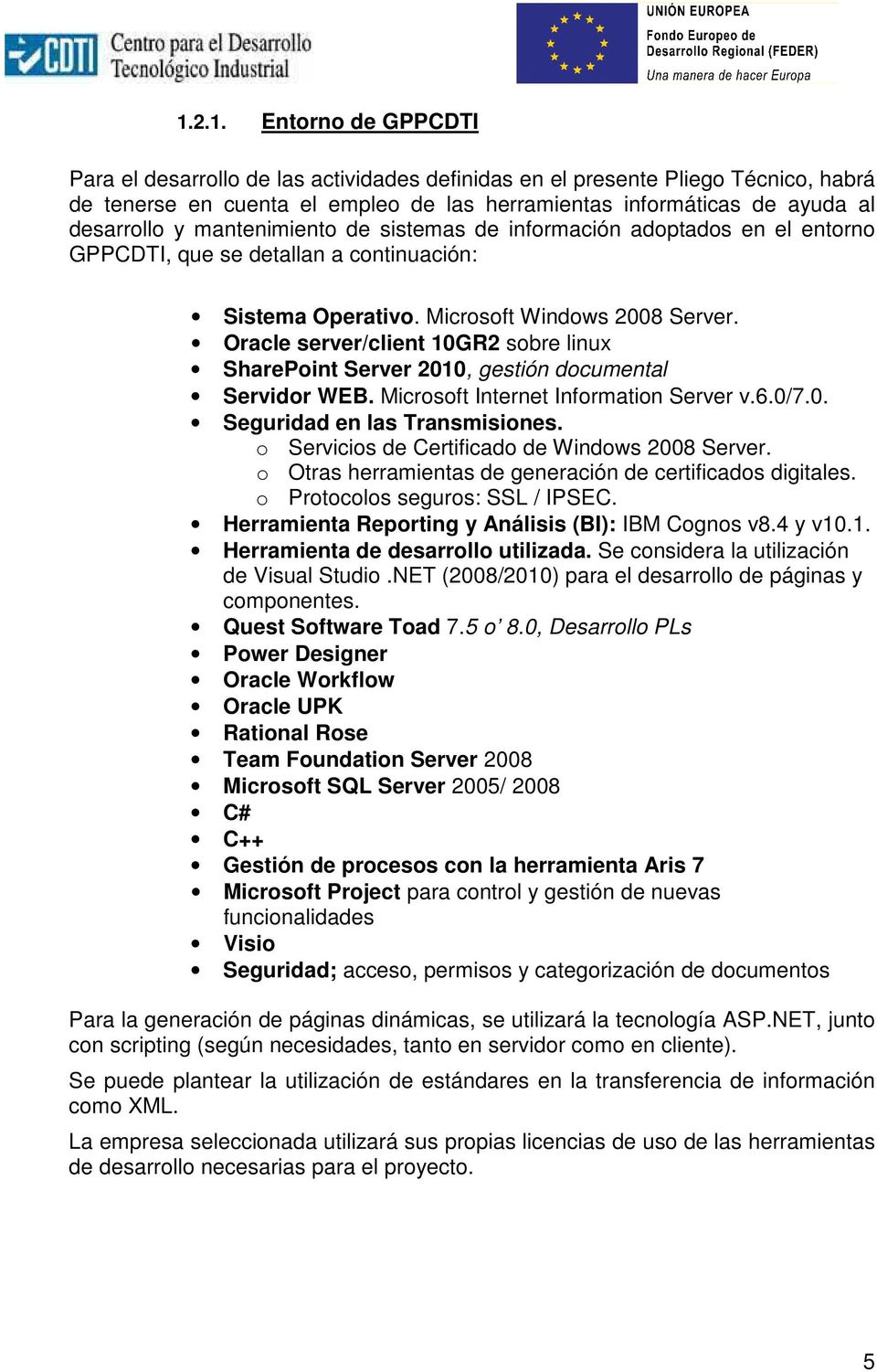 Oracle server/client 10GR2 sobre linux SharePoint Server 2010, gestión documental Servidor WEB. Microsoft Internet Information Server v.6.0/7.0. Seguridad en las Transmisiones.