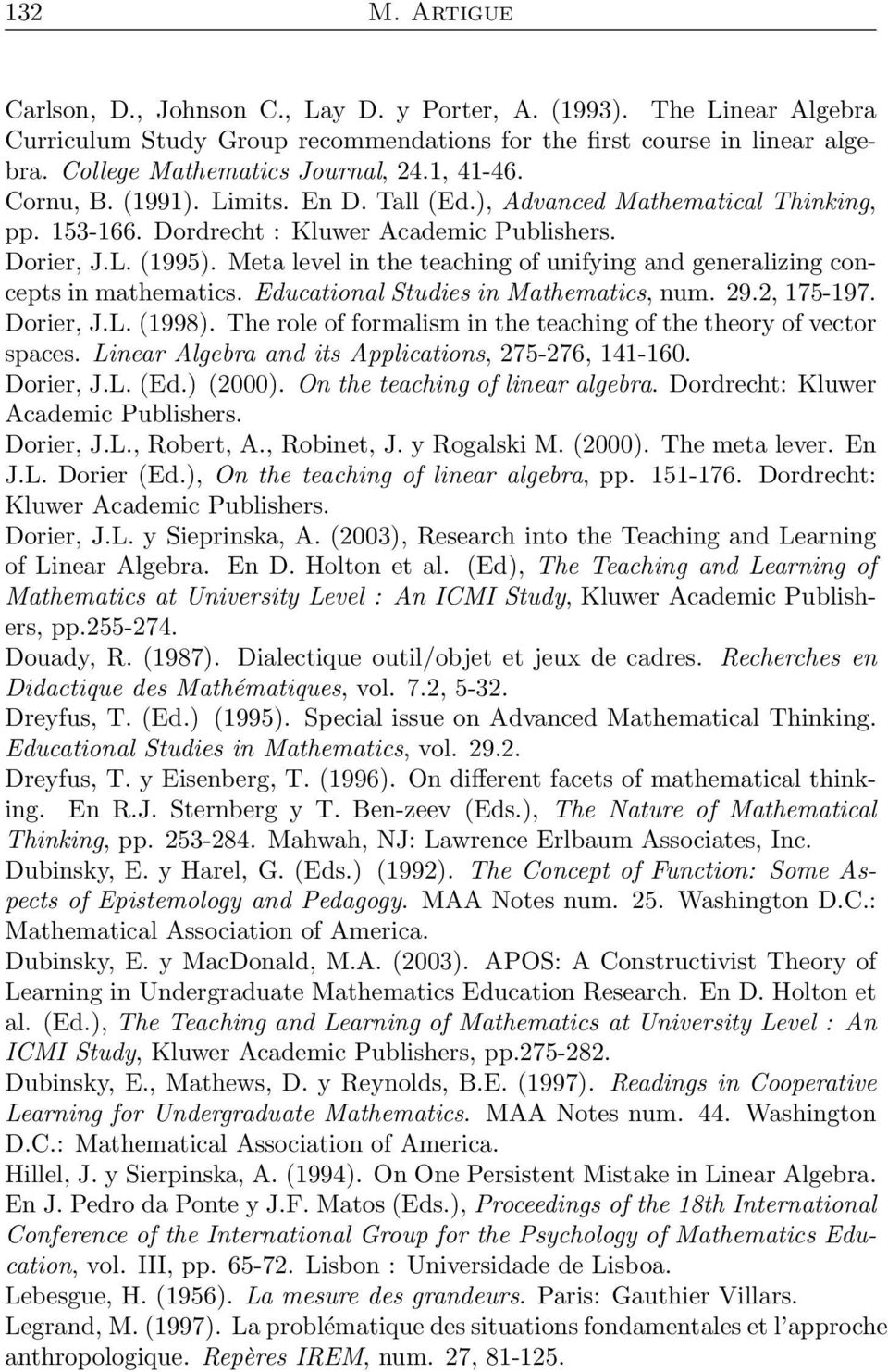 Meta level in the teaching of unifying and generalizing concepts in mathematics. Educational Studies in Mathematics, num. 29.2, 175-197. Dorier, J.L. (1998).