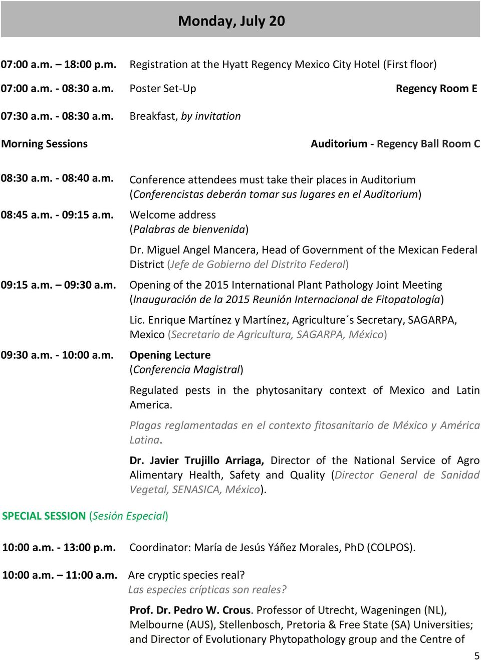 Miguel Angel Mancera, Head of Government of the Mexican Federal District (Jefe de Gobierno del Distrito Federal) 09:15 a.m. 09:30 a.m. Opening of the 2015 International Plant Pathology Joint Meeting (Inauguración de la 2015 Reunión Internacional de Fitopatología) 09:30 a.