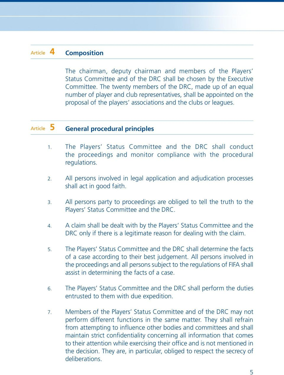 Article 5 General procedural principles 1. The Players Status Committee and the DRC shall conduct the proceedings and monitor compliance with the procedural regulations. 2.